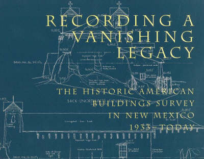 Recording a Vanishing Legacy: The Historic American Building Survey in New Mexico, 1933-Today (Paperback)