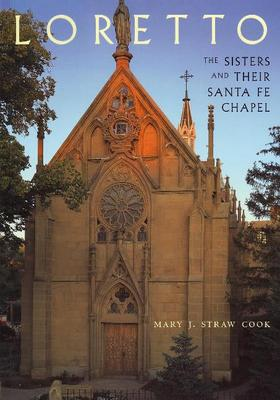 Loretto: The Sisters & their Santa Fe Chapel (Paperback)