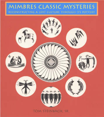 Mimbres Classic Mysteries: Reconstructing A Lost Culture Through Its Pottery (Paperback)