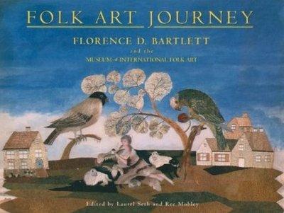 Folk Art Journey: Florence D Bartlett & the Museum of International Folk Art (Hardback)