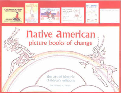 Native American Picture Books of Change: The Art of Historic Children's Editions (Hardback)