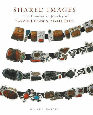 Shared Images: The Innovative Jewelry of Yazzie Johnson & Gail Bird (Hardback)