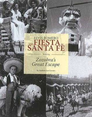 Elvis Romero & Fiesta De Santa Fe: Featuring Zozobra's Great Escape (Hardback)