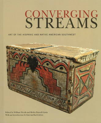 Converging Streams: Art of the Hispanic & Native American Southwest from Preconquest Times to the Twentieth Century (Hardback)