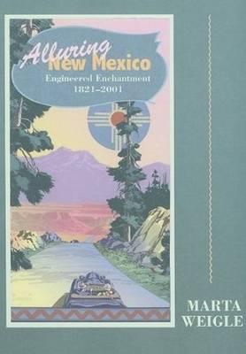Alluring New Mexico: Engineered Enchantment, 1821-2001 (Hardback)