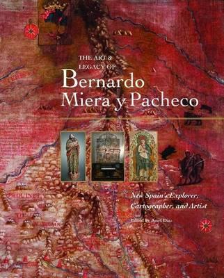 Art & Legacy of Bernardo Miera Y Pacheco: New Spain's Explorer, Cartographer & Artist (Hardback)