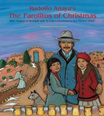 "Rudolfo Anaya's The Farolitos of Christmas: With ""Season of Renewal"" & ""A Child's Christmas in New Mexico 1944"" (Hardback)"