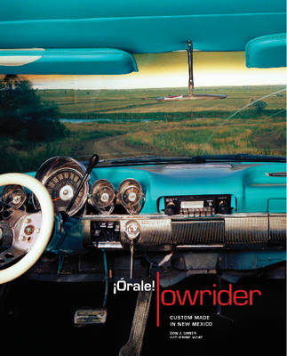 Orale! Lowrider: Custom Made in New Mexico (Hardback)