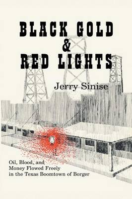 Black Gold and Red Lights: Oil Blood and Money Flowed Freely in the Boomtown of Borger (Paperback)