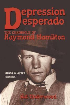 Depression Desperado: The Chronicle of Raymond Hamilton (Paperback)