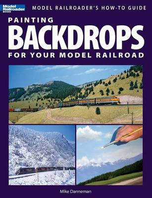 Painting Backdrops for Your Model Railroad - Model Railroader's How-To Guides (Paperback)