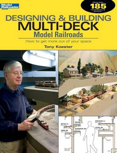 Designing & Building Multi-Deck Model Railroads: How to Get More Out of Your Space - Model Railroader (Paperback)