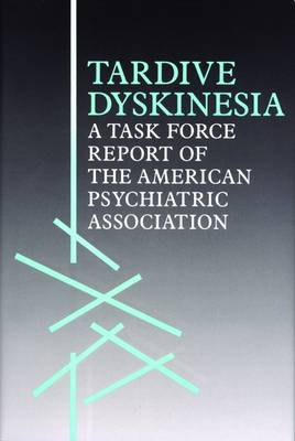 Tardive Dyskinesia: A Task Force Report of the American Psychiatric Association (Hardback)