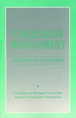 Utilization Management: A Handbook for Psychiatrists (Paperback)