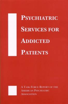Psychiatric Services for Addicted Patients: A Task Force Report of the American Psychiatric Association (Hardback)