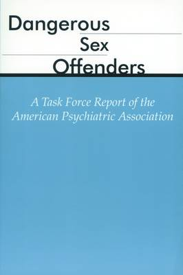 Dangerous Sex Offenders: A Task Force Report of the American Psychiatric Association (Paperback)