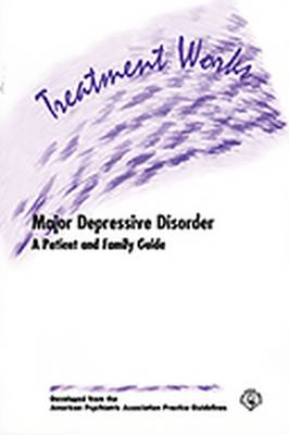 Treatment Works for Major Depressive Disorder: A Patient and Family Guide