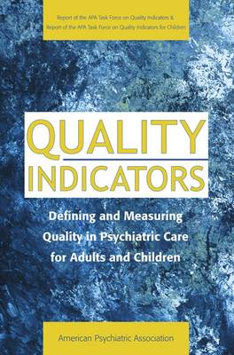 Quality Indicators: Defining and Measuring Quality in Psychiatric Care for Adults and Children (Report of the APA Task Force on Quality Indicators) (Paperback)