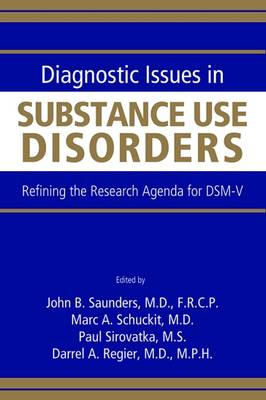 Diagnostic Issues in Substance Use Disorders: Refining the Research Agenda for DSM-V (Paperback)