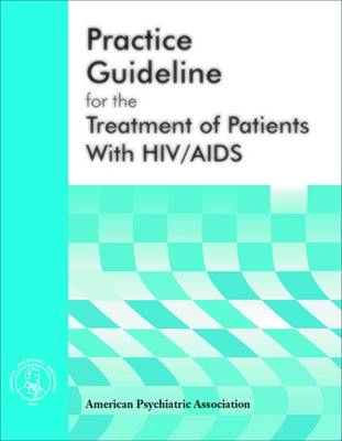 American Psychiatric Association Practice Guideline for the Treatment of Patients With HIV/AIDS (Paperback)