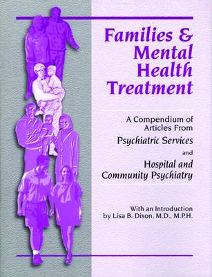 Families and Mental Health Treatment: A Compendium of Articles from Psychiatric Services and Hospital and Community Psychiatry (Paperback)