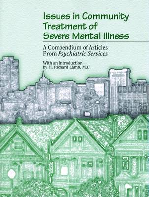 Issues in Community Treatment of Severe Mental Illness: A Compendium of Articles from Psychiatric Services (Paperback)