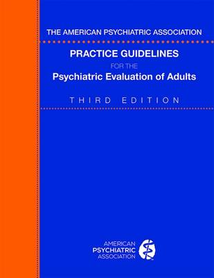 The American Psychiatric Association Practice Guidelines for the Psychiatric Evaluation of Adults (Paperback)