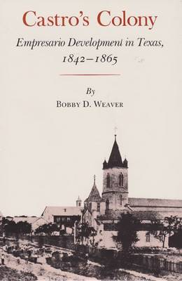 Castro's Colony: Empresario Development in Texas, 1842-1865 (Hardback)