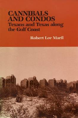 Cannibals & Condos: Texans and Texas along the Gulf Coast (Hardback)