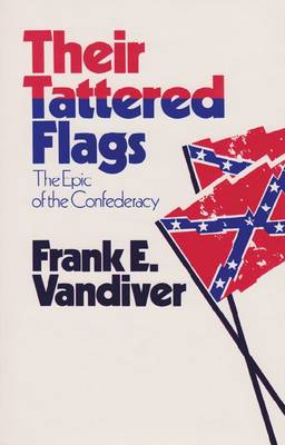 Their Tattered Flags: The Epic of the Confederacy - Williams-Ford Texas A&M University Military History Series (Paperback)