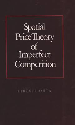 Spatial Price Theory of Imperfect Competition (Hardback)