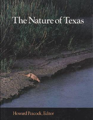 Nature of Texas: A Feast of Native Beauty from Texas Highways Magazine / Ed. [by] Howard Peacock. (Hardback)