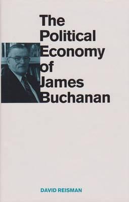 The Political Economy of James Buchanan - Texas A&M University Economics Series (Hardback)