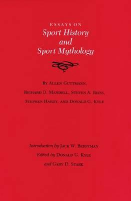 Essays on Sport History and Sport Mythology (Hardback)
