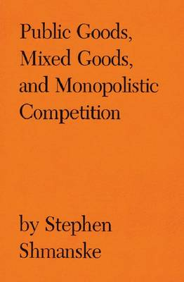 Public Goods, Mixed Goods and Monopolistic Competition (Hardback)