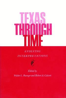 Texas Through Time: Evolving Interpretations (Paperback)