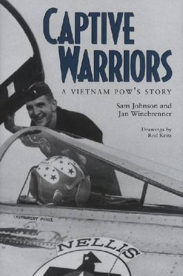 Captive Warriors: A Vietnam POW's Story - Williams-Ford Texas A&M University Military History Series (Hardback)