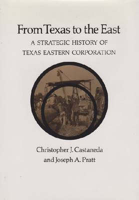 From Texas to the East: A Strategic History of Texas Eastern Corporation (Hardback)