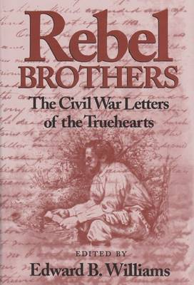 Rebel Brothers: The Civil War Letters of the Truehearts (Hardback)