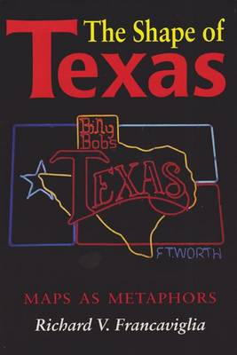 The Shape of Texas: Maps as Metaphors (Hardback)