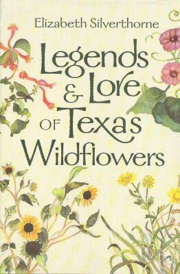 Legends and Lore of Texas Wildflowers - Louise Lindsey Merrick Natural Environment Series No. 24 (Hardback)