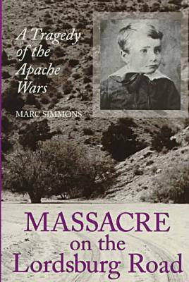 Massacre on the Lordsburg Road: A Tragedy of the Apache Wars (Hardback)