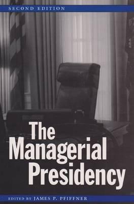The Managerial Presidency, Second Edition - Joseph V. Hughes Jr. and Holly O. Hughes Series on the Presidency and Leadership (Hardback)