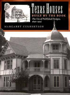 Texas Houses Built by the Book: The Use of Published Designs, 1850-1925 - Sara and John Lindsey Series in the Arts and Humanities (Hardback)
