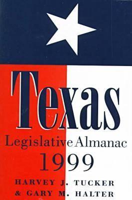 Texas Legislative Almanac 1999 - Texas Legislative Almanac (Paperback)