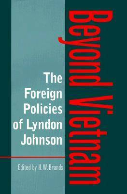 The Foreign Policies of Lyndon Johnson: Beyond Vietnam - Foreign Relations & the Presidency (Hardback)