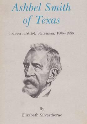 Ashbel Smith of Texas: Pioneer, Patriot, Statesman, 1805-1886 (Paperback)