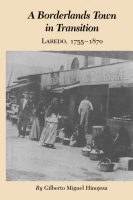 Borderlands Town In Transition: Laredo, 1755-1870 (Paperback)