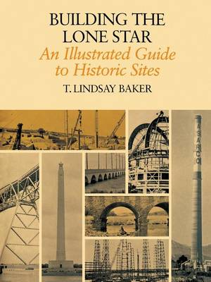 Building The Lone Star: An Illustrated Guide to Historic Sites (Paperback)