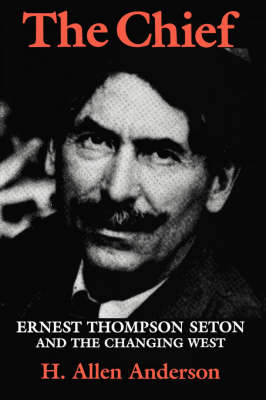 The Chief: Ernest Thompson Seton and the Changing West (Paperback)